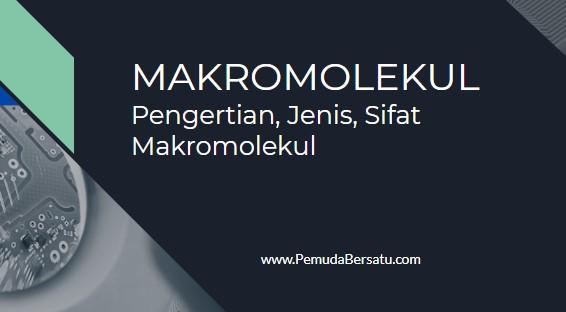 MAKROMOLEKUL - Pengertian, Jenis, Sifat Makromolekul lengkap