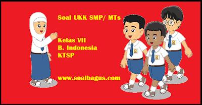 Download soal latihan ulangan ukk/ uas b indonesia kelas 7 ktsp semester 2/ genap tahun 2017 disertai dengan kunci jawabannya www.soalbagus.com