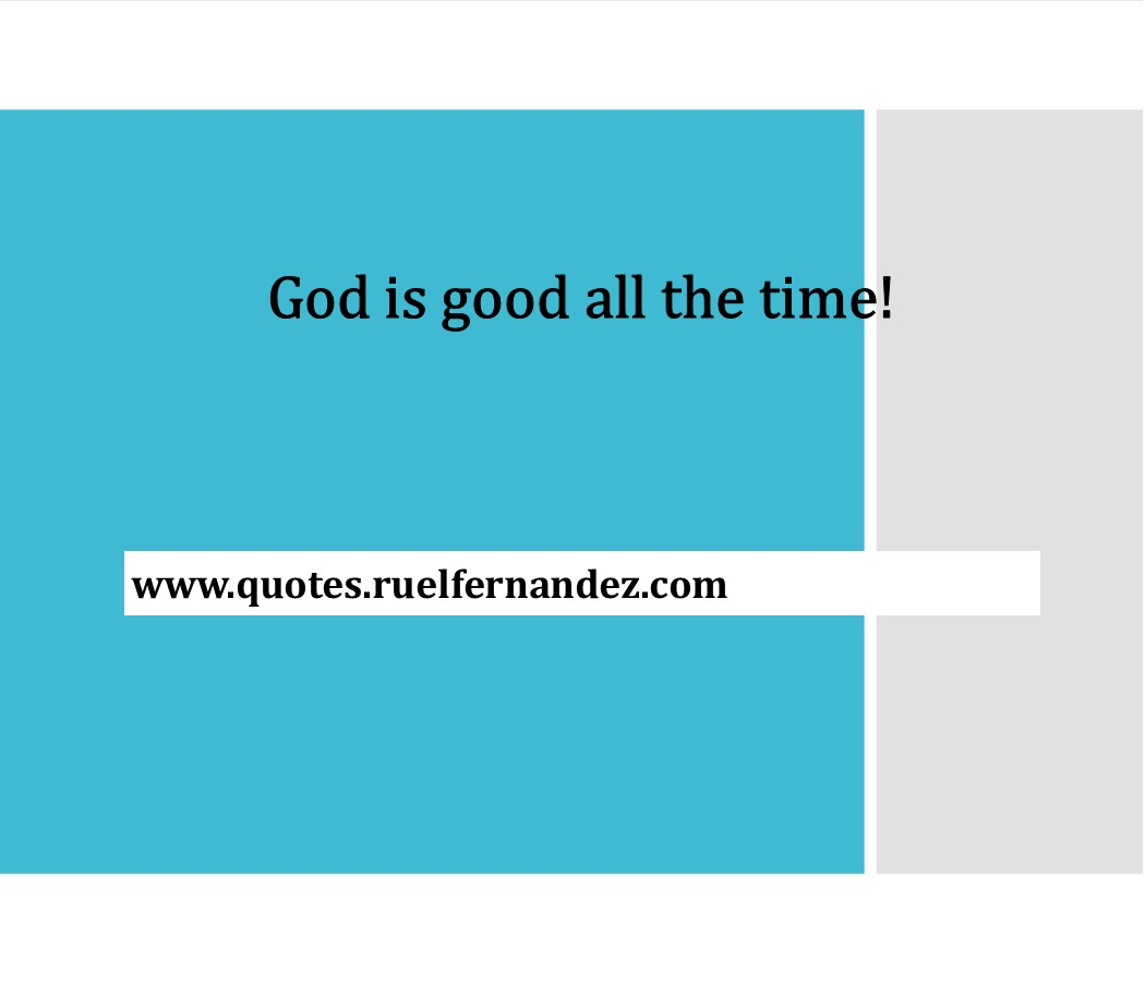 Inspirational Quotes God Is Good All The Time Quotes