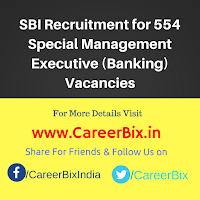 SBI Recruitment for 554 Special Management Executive (Banking) Vacancies