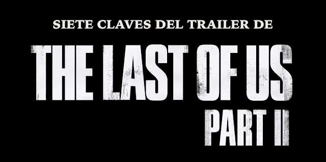 VÍDEO: Siete claves del primer trailer The Last of Us Part II