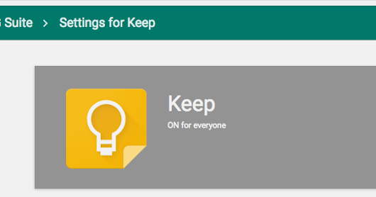 Google Keep now a G Suite core service with Admin console controls and access in Docs