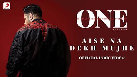 Aise Na Dekh Mujhe - Badshah (2018)