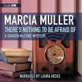 Audio Book Cover image. Marcia Muller, There's Nothing to be Afraid of