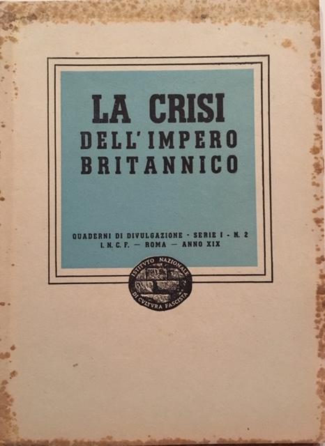 Istituto Nazionale Fascista -  La crisi dell'impero britannico. Anno 1941. Tipografia Fratelli Stianti, Firenze