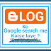 Blogger blog google search results me kaise laaye