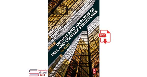 Design and Analysis of Tall and Complex Structures by Feng Fu