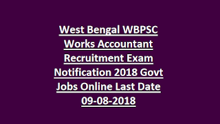 West Bengal WBPSC Works Accountant Recruitment Exam Notification 2018 Govt Jobs Online Last Date 09-08-2018