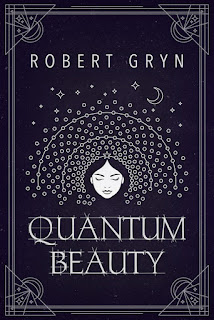 Quantum Beauty - a Sci-Fi Fantasy by Robert Gryn