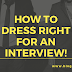 How to Dress Right For an Interview!