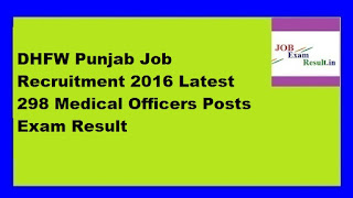 DHFW Punjab Job Recruitment 2016 Latest 298 Medical Officers Posts Exam Result