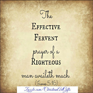 The effective fervent prayer of a righteous man availeth much James 5:16