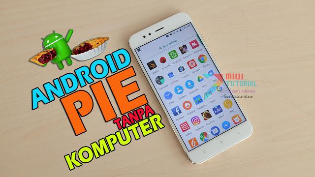 Akhirnya Xiaomi Mi A1, Mi A2lite Kebagian Android 9 Pie Juga Ini Cara Updatenya Tanpa Komputer