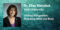 Ellen Bialystok: Lifelong Bilingualism: Reshaping Mind and Brain
