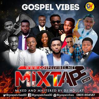 GOSPEL MIXTAPE: Gospel Vibes Releases Debut Mixtape    Available For Free Download