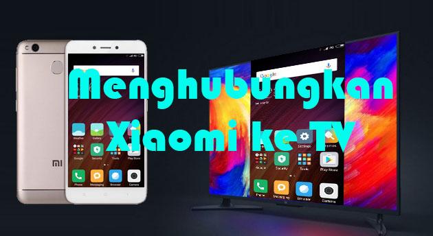 Cara menghubungkan Xiaomi ke TV
