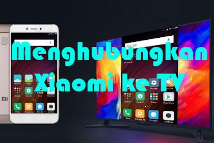 Cara Menghubungkan Xiaomi Redmi 4, 4X dan 4a Ke TV
