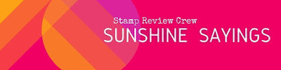 http://stampreviewcrew.blogspot.com/2017/02/sunshine-sayings.html
