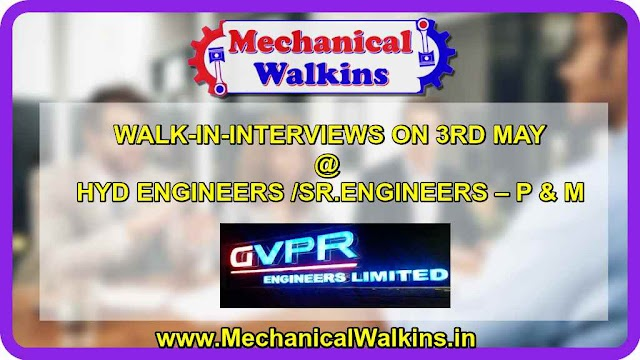WALK-IN-INTERVIEWS ON 3RD MAY@HYD ENGINEERS /SR.ENGINEERS – P & M