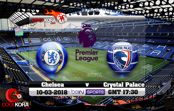 مشاهدة مباراة تشيلسي وكريستال بالاس اليوم 10-3-2018 في الدوري الإنجليزي