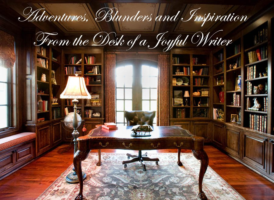 Adventures, Blunders and Inspiration From the Desk of a Joyful Writer