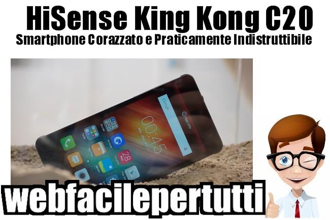 Recensione HiSense King Kong C20 - Lo Smartphone Corazzato e Praticamente Indistrubbile Dal Costo Non Elevato