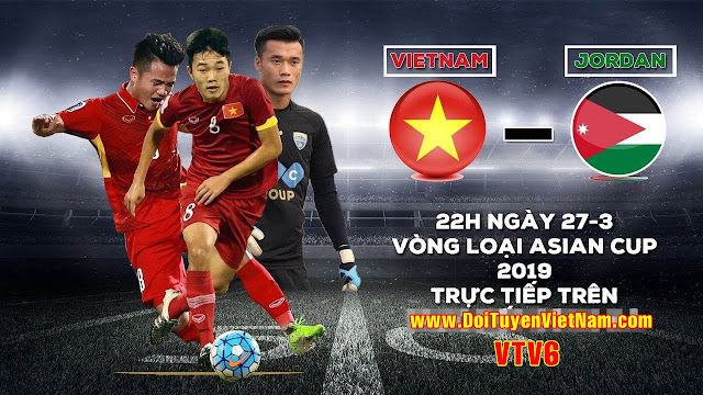 Trực Tiếp Việt Nam vs Jordan Vòng Loại Asian cup 2019 27/3