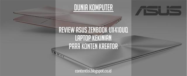 Review ASUS ZenBook UX410UQ: Laptop Kekinian Para Konten Kreator