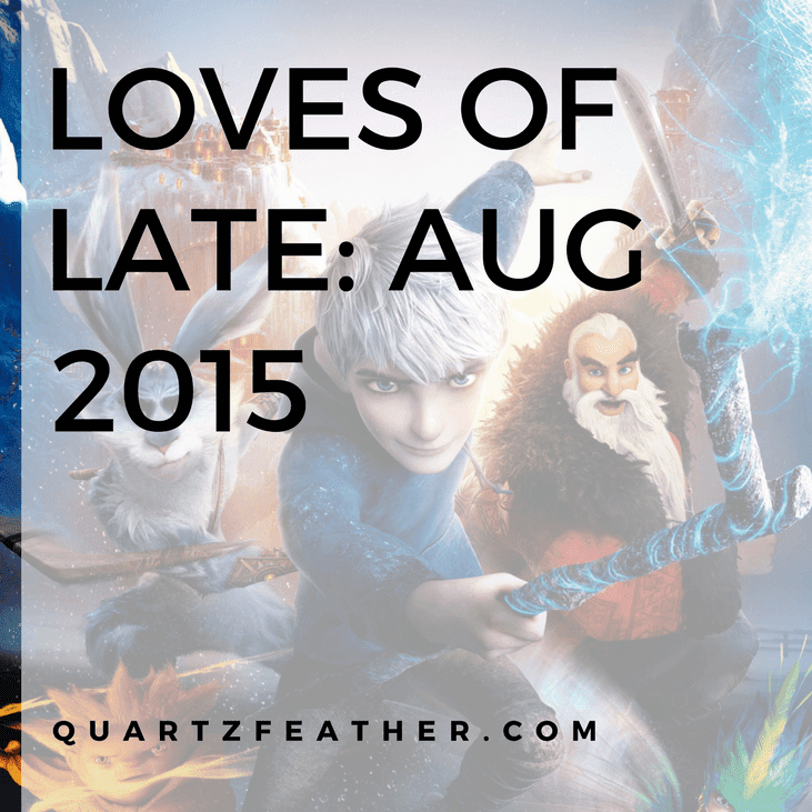 Loves of Late Aug 2015