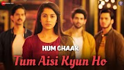 Tum Aisi Kyun Ho Song Video Hum Chaar