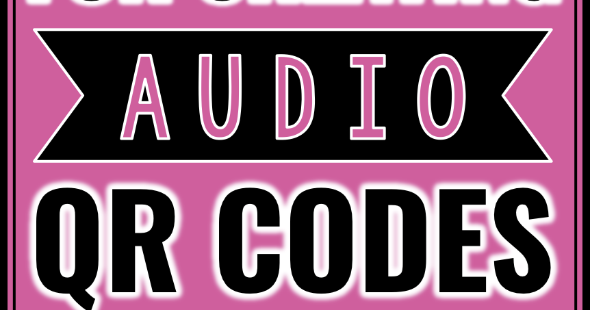 Easy to Use Tools for Creating AUDIO QR Codes | The Techie Teacher®