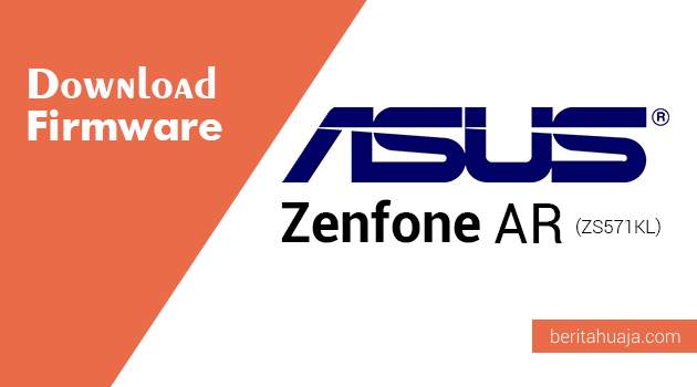 Download Firmware ASUS Zenfone AR (ZS571KL)