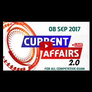 Current Affairs Live 2.0 | 08 SEPT 2017 | करंट अफेयर्स लाइव 2.0 | All Competitive Exams