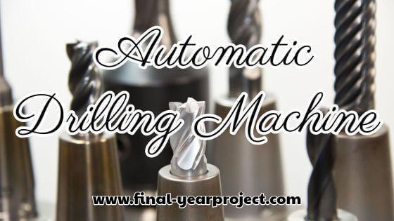 Project on Automatic Drilling Machine