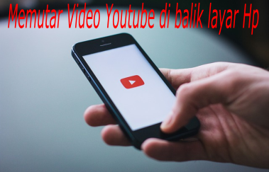cara memutar video youtube di talar belakang hp