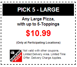 Large pizza 5-toppings for $10.99 BlackJack Pizza Printable Coupons