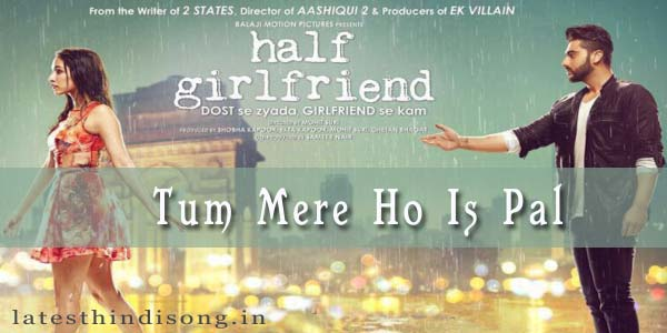 Tum-Mere-Ho-Is-Pal-hindi-Lyrics-lyrics-Half-Girlfriend