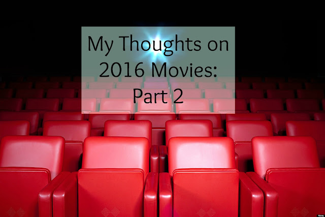 My Thoughts on 2016 Movies: Part 2