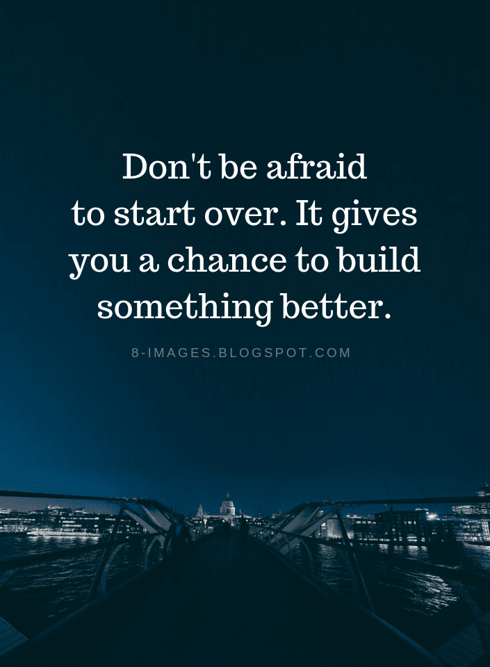 Don\'t be afraid to start over. It gives you a chance to ...