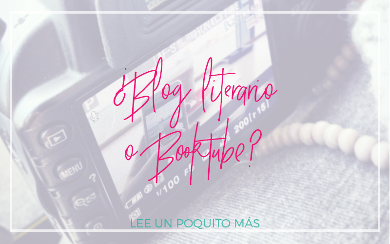 ¿Blog literario o Booktube?