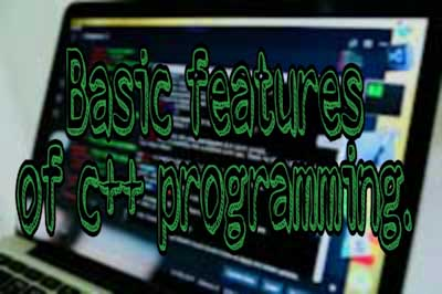 Basic Features and concepts of c++ programming language.,  c++ programming language