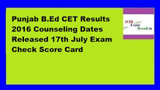 Punjab B.Ed CET Results 2016 Counseling Dates Released 17th July Exam Check Score Card