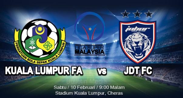 Tonton siaran langsung Kuala Lumpur FA vs JDT FC Liga Super 10 Februari 2018