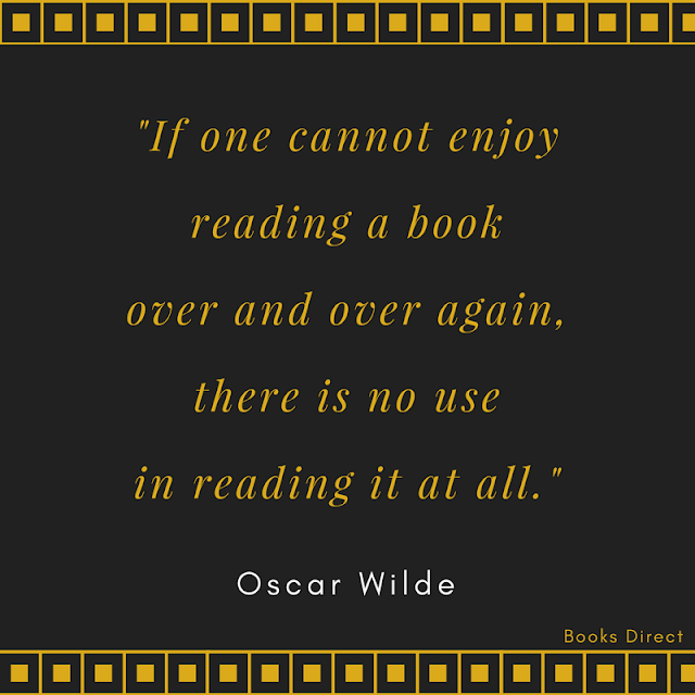"""If one cannot enjoy reading a book over and over again, there is no use in reading it at all."" ~ Oscar Wilde"