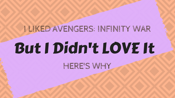 Title image with square patterned background: I Liked Avengers: Infinity War But I Didn't LOVE It Here's Why