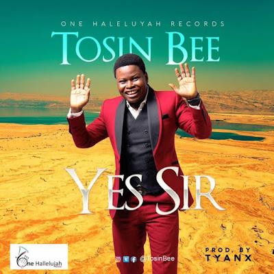 Tosin Bee - Yes Sir Lyrics