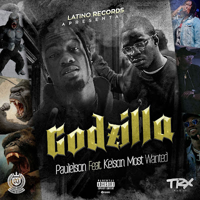 Paulelson Feat. Kelson Most Wanted - Godzilla (Rap) [Download] baixar nova musica descarregar agora 2019