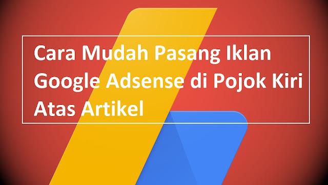 Cara Mudah Pasang Iklan Google Adsense di Pojok Kiri Atas Artikel