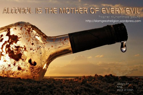 Prophet Mohammad Pbuh Said Alcohol Is The Mother Of Every Evil