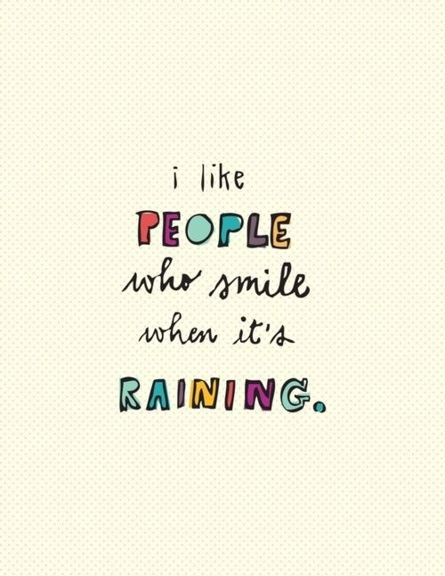 I Love People Who Smile When It Rains
